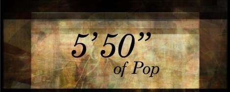 5'50'' of Pop